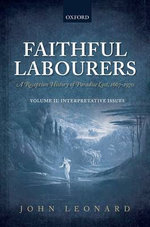 Faithful Labourers : A Reception History of Paradise Lost, 1667-1970: Style and Genre v. I - John Leonard