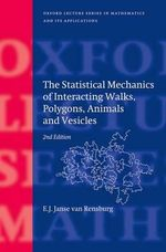 The Statistical Mechanics of Interacting Walks, Polygons, Animals and Vesicles : Oxford Lecture Series in Mathematics & Its Applications - E.J. Janse Van Rensburg