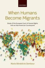 When Humans Become Migrants : Study of the European Court of Human Rights With an Inter-American Counterpoint - Marie-Benedicte Dembour
