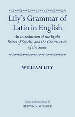 Lily's Grammar of Latin in English : An Introduction of the Eyght Partes of Speche, and the Construction of the Same - William Lily