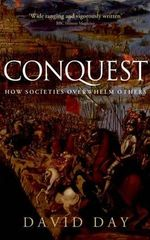 Conquest : How Societies Overwhelm Others - David Day