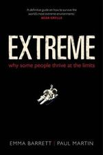Extreme : Why Some People Thrive at the Limits - Emma Barrett