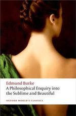 A Philosophical Enquiry into the Origin of Our Ideas of the Sublime and the Beautiful - Edmund Burke