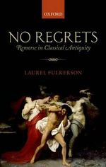 No Regrets : Remorse in Classical Antiquity - Laurel Fulkerson