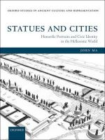 Statues and Cities : Honorific Portraits and Civic Identity in the Hellenistic World - John Ma