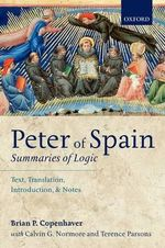Peter of Spain: Summaries of Logic : Text, Translation, Introduction, and Notes
