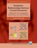 Symmetry Relationships Between Crystal Structures : Applications of Crystallographic Group Theory in Crystal Chemistry - Ulrich Muller
