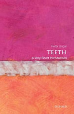 Teeth : A Very Short Introduction - Peter S. Ungar