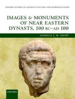 Images and Monuments of Near Eastern Dynasts, 100 BC - AD 100 : Catalogue of Plaster Casts of Greek and Roman Scul... - Andreas J. M. Kropp