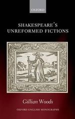 Shakespeare's Unreformed Fictions - Gillian Woods