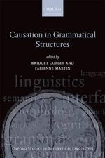 Causation in Grammatical Structures : Oxford Studies in Theoretical Linguistics