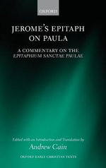 Jerome's Epitaph on Paula : A Commentary on the Epitaphium Sanctae Paulae with an Introduction, Text, and Translation
