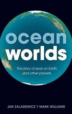 Ocean Worlds : The Story of Seas on Earth and Other Planets - Jan Zalasiewicz