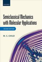 Semiclassical Mechanics with Molecular Applications - M. S. Child