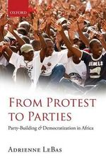 From Protest to Parties : Party-building and Democratization in Africa - Adrienne LeBas