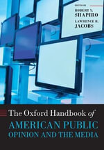 The Oxford Handbook of American Public Opinion and the Media : Selections from CQ Researcher