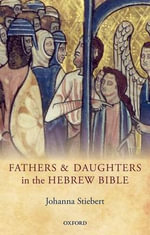 Fathers and Daughters in the Hebrew Bible - Johanna Stiebert