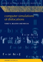 Computer Simulations of Dislocations : Comprehensive Coverage and Best Practices in SCM - Vasily V. Bulatov