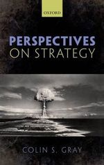 Perspectives on Strategy : Essays on Theory and Practice - Colin S. Gray