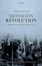 Monsoon Revolution : Republicans, Sultans, and Empires in Oman, 1965-1976 - Abdel Razzaq Takriti
