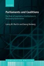 Parliaments and Coalitions : The Role of Legislative Institutions in Multiparty Governance - Lanny W. Martin