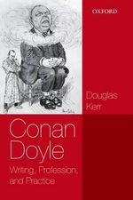 Conan Doyle : Writing, Profession, and Practice - Douglas Kerr