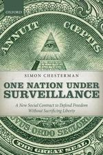 One Nation Under Surveillance : A New Social Contract to Defend Freedom Without Sacrificing Liberty - Simon Chesterman