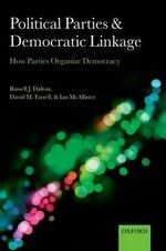 Political Parties and Democratic Linkage : How Parties Organize Democracy - Russell J. Dalton