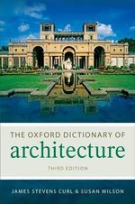 The Oxford Dictionary of Architecture : Oxford Paperback Reference - James Stevens Curl