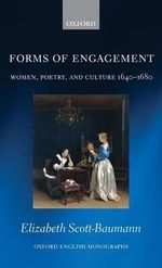 Forms of Engagement : Women, Poetry and Culture 1640-1680 - Elizabeth Scott-Baumann