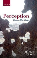 Perception : Essays After Frege - Charles Travis