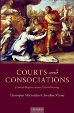 Courts and Consociations : Human Rights Versus Power-Sharing - Christopher McCrudden