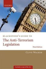 Blackstone's Guide to the Anti-Terrorism Legislation - Professor Clive Walker