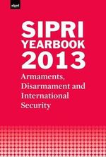 SIPRI Yearbook 2013 : Armaments, Disarmament and International Security - Stockholm International Peace Research Institute