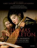 Thomas Middleton and Early Modern Textual Culture : A Companion to the Collected Works - Professor Gary Taylor