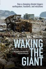 Waking the Giant : How a Changing Climate Triggers Earthquakes, Tsunamis, and Volcanoes - Bill McGuire