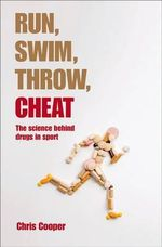 Run, Swim, Throw, Cheat : The Science Behind Drugs in Sport - Chris Cooper