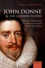 John Donne and the Conway Papers : Patronage and Manuscript Circulation in the Early Seventeenth Century - Daniel Starza Smith