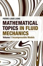 Mathematical Topics in Fluid Mechanics : Incompressible Models v. 1 - Pierre-Louis Lions