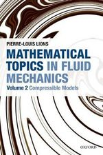 Mathematical Topics in Fluid Mechanics : Compressible Models v. 2 - Pierre-Louis Lions