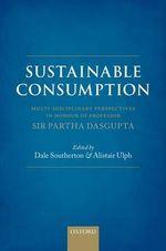 Sustainable Consumption : Multi-disciplinary Perspectives in Honour of Professor Sir Partha Dasgupta