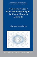 A Posteriori Error Estimation Techniques for Finite Element Methods : Approximations, Numerical Analysis and Application... - Rudiger Verfurth
