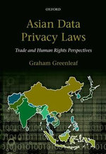 Asian Data Privacy Laws : Trade & Human Rights Perspectives - Graham Greenleaf