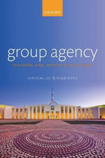 Group Agency : The Possibility, Design, and Status of Corporate Agents - Christian List