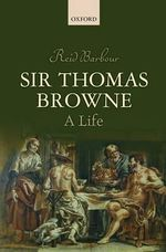 Sir Thomas Browne : A Life - Reid Barbour