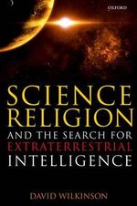 Science, Religion, and the Search for Extraterrestrial Intelligence - David Wilkinson