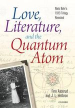 Love, Literature and the Quantum Atom : Niels Bohr's 1913 Trilogy Revisited - Finn Aaserud