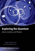 Exploring the Quantum : Atoms, Cavities, and Photons - Serge Haroche