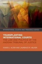 The Law and Politics of the Andean Tribunal of Justice : International Courts and Tribunals Series - Karen J. Alter