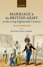 Marriage and the British Army in the Long Eighteenth Century : 'The Girl I Left Behind Me' - Jennine Hurl-Eamon